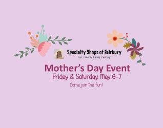 FAIRBURY, IL – Specialty Shops of Fairbury – our local group of Shopping Event Wizards have put together a two day event that can serve you well in the quest for something special for Mom. Sunday, May 8th, is the day that we all recognize our Mothers in honor of...