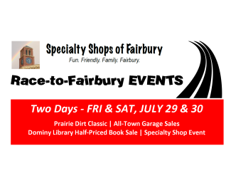 FAIRBURY, IL – The Specialty Shops Group of Fairbury – its July, stock car racing is in full swing and so are the Specialty Shops of Fairbury with their summer schedule of things to make shopping both successful and entertaining. In tandem with the grand racing event of the summer,...