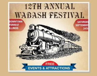 FORREST, IL – The 12th Annual Wabash Festival in Forrest, IL – how about some late summer early fall entertainment – how about a whole day of it? The town of Forrest is launching their 12th annual Wabash Festival and there is a whole bevy of events intertwined with breakfast...