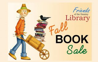 The Friends of the Dominy Library's Fall Book Sale is September 27-29th. Shop for thousands of bestsellers, classic and current novels, children's books, out-of-print titles, and more!  All books are organized in categories to make your shopping easier.  Book categories include Art, Biography, Children's, Cookbooks, Crafts, History, Inspirational, Large Print,...