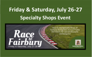 "THE SPECIALTY SHOPS GROUP OF FAIRBURY ""Race to Fairbury"" – stock car racing is at ""full throttle"" and so are the Specialty Shops of Fairbury with their ""Race to Fairbury"" event that comes to us on a supercharged week-end. It's in tandem with the Grand-Daddy race of the year in..."